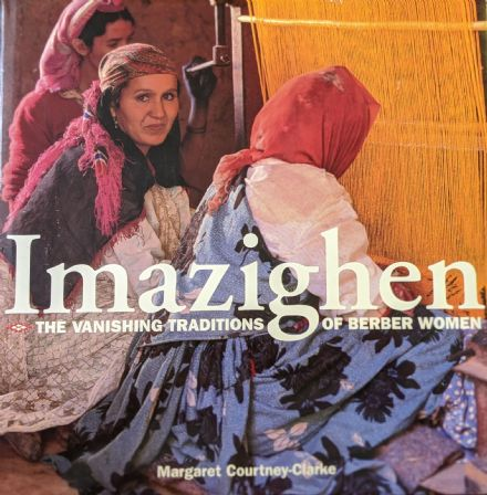 Imazighen: Vanishing Traditions of Berber Women by Margaret Courtney-Clarke